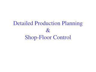 Detailed Production Planning &  Shop-Floor Control