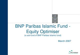 BNP Paribas Islamic Fund -Equity Optimiser (a sub-fund of BNP Paribas Islamic fund)