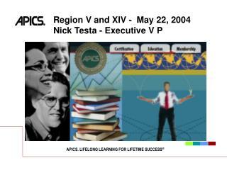 Region V and XIV -  May 22, 2004 Nick Testa - Executive V P