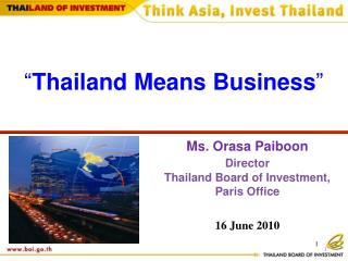 Ms. Orasa Paiboon Director Thailand Board of Investment, Paris Office 16 June 2010