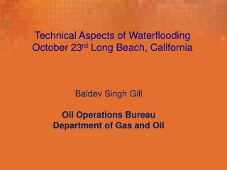 Technical Aspects of Waterflooding October 23 rd  Long Beach, California