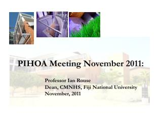 PIHOA Meeting November 2011:  Professor  Ian Rouse Dean, CMNHS, Fiji National University