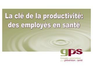 La clé de la productivité: des employés en santé