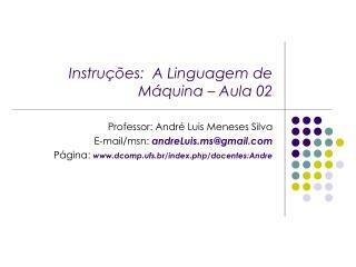 Instruções:  A Linguagem de Máquina – Aula 02