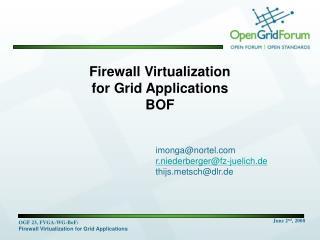 Firewall Virtualization  for Grid Applications BOF