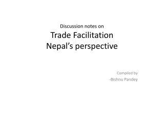 Discussion notes on Trade Facilitation  Nepal s perspective
