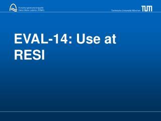 EVAL-14: Use at RESI