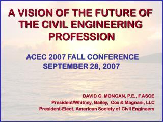 DAVID G. MONGAN, P.E., F.ASCE President/Whitney, Bailey,  Cox & Magnani, LLC