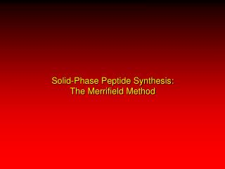 Solid-Phase Peptide Synthesis: The Merrifield Method