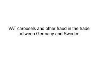 VAT carousels and other fraud in the trade  between Germany and Sweden