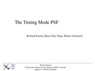 The Timing Mode PSF Richard Saxton, Maria Diaz Trigo, Matteo Guainazzi