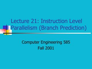 Lecture 21: Instruction Level Parallelism (Branch Prediction)