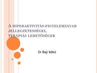 A hiperaktivitás-figyelemzavar jellegzetességei, terápiás lehetőségek