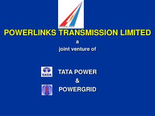 POWERLINKS TRANSMISSION LIMITED a  joint venture of  TATA POWER  &  POWERGRID
