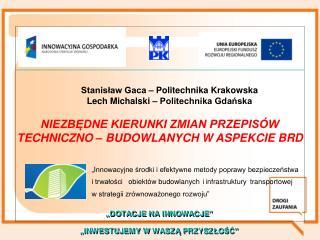 Stanisław Gaca – Politechnika Krakowska  Lech Michalski – Politechnika Gdańska