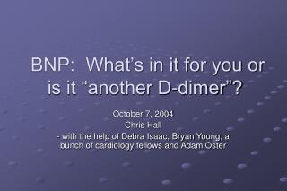 """BNP:  What's in it for you or is it """"another D-dimer""""?"""
