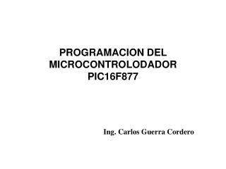 PROGRAMACION DEL MICROCONTROLODADOR PIC16F877