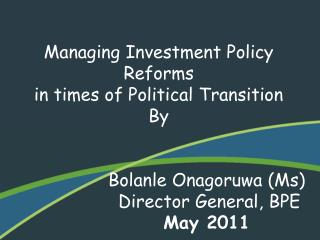 Managing Investment Policy Reforms in times of Political Transition By Bolanle Onagoruwa  (Ms)