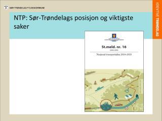 NTP: Sør-Trøndelags posisjon og viktigste saker