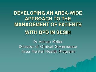 DEVELOPING AN AREA-WIDE APPROACH TO THE MANAGEMENT OF PATIENTS WITH BPD IN SESIH