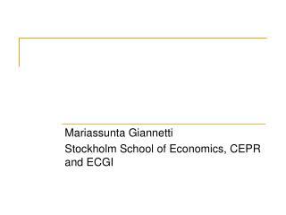 Mariassunta Giannetti Stockholm School of Economics, CEPR and ECGI