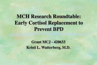 MCH Research Roundtable: Early  Cortisol  Replacement to Prevent BPD