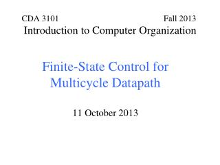 Finite-State Control for Multicycle Datapath 11 October 2013