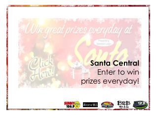 Santa Central Enter to win    prizes everyday!