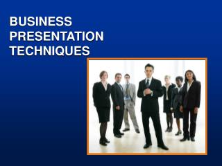 BUSINESS PRESENTATION TECHNIQUES