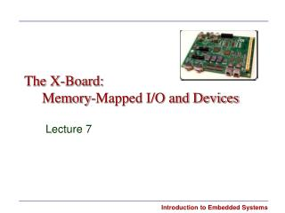 The X-Board:      Memory-Mapped I/O and Devices