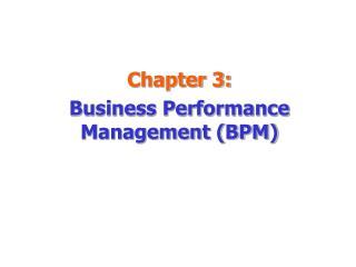 Chapter 3: Business Performance Management (BPM)