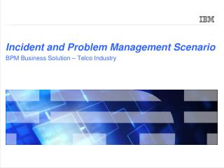 Incident and Problem Management Scenario BPM Business Solution – Telco Industry
