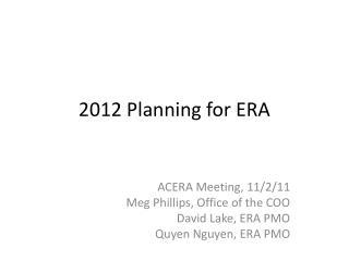 2012 Planning for ERA