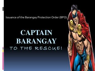 Captain  barangay to the rescue!