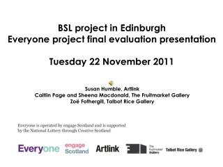 BSL project in Edinburgh Everyone project final evaluation presentation Tuesday 22 November 2011