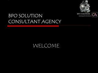 BPO SOLUTION  CONSULTANT AGENCY