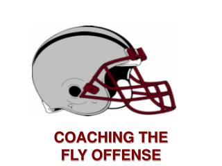 COACHING THE FLY OFFENSE