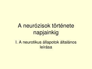 A neur�zisok t�rt�nete napjainkig