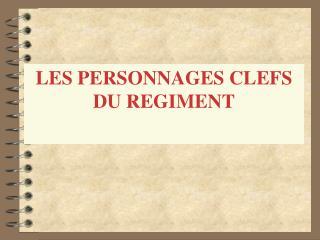 LES PERSONNAGES CLEFS DU REGIMENT