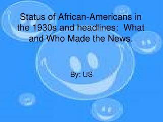 Status of African-Americans in the 1930s and headlines:  What and Who Made the News.