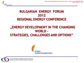 BULGARIAN   ENERGY   FORUM 2012 REGIONAL  ENERGY CONFERENCE