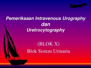 Pemeriksaan Intravenous Urography  dan  Uretrocytography