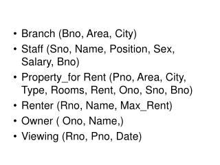 Branch (Bno, Area, City) Staff (Sno, Name, Position, Sex, Salary, Bno)