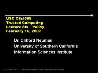USC CSci599 Trusted Computing Lecture Six – Policy February 16, 2007