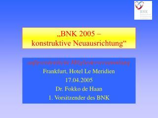"""""""BNK 2005 –  konstruktive Neuausrichtung"""""""