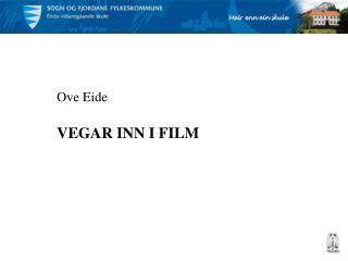 Ove Eide VEGAR INN I FILM
