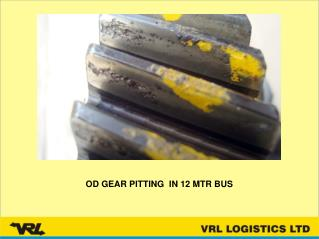 OD GEAR PITTING  IN 12 MTR BUS