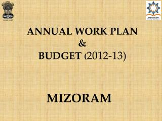 ANNUAL WORK PLAN & BUDGET  ( 2012-13)