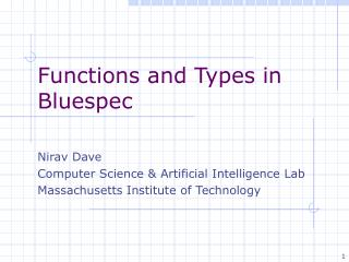 Functions and Types in Bluespec Nirav Dave  Computer Science & Artificial Intelligence Lab