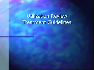 Utilization Review Treatment Guidelines